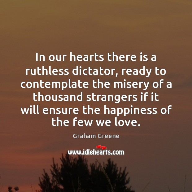 In our hearts there is a ruthless dictator, ready to contemplate the Graham Greene Picture Quote