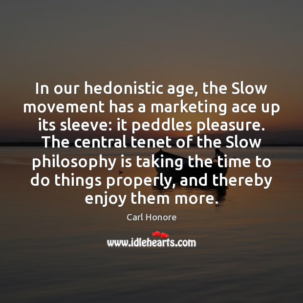 Image, In our hedonistic age, the Slow movement has a marketing ace up