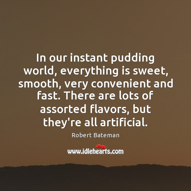 Image, In our instant pudding world, everything is sweet, smooth, very convenient and