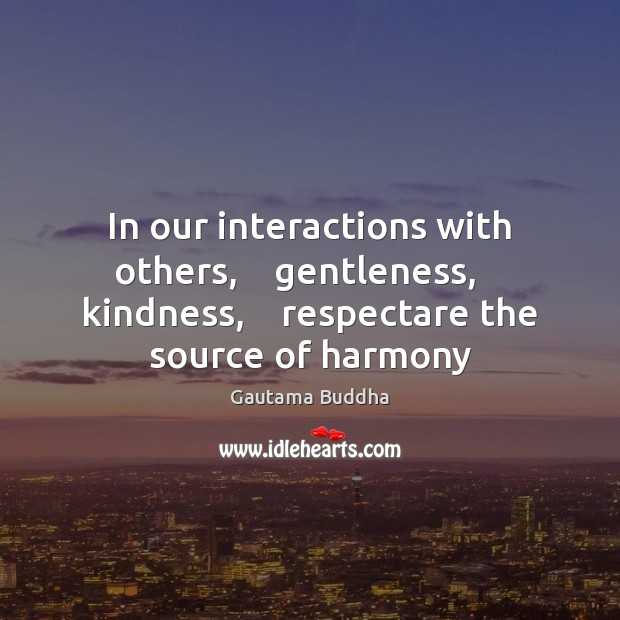 In our interactions with others,    gentleness,    kindness,    respectare the source of harmony Image
