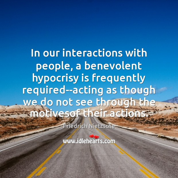Image, In our interactions with people, a benevolent hypocrisy is frequently required–acting as