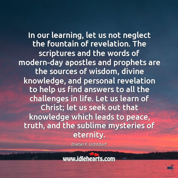 In our learning, let us not neglect the fountain of revelation. The Image