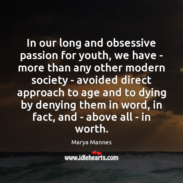 Image, In our long and obsessive passion for youth, we have – more