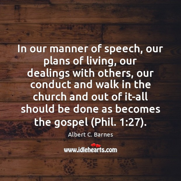 Image, In our manner of speech, our plans of living, our dealings with