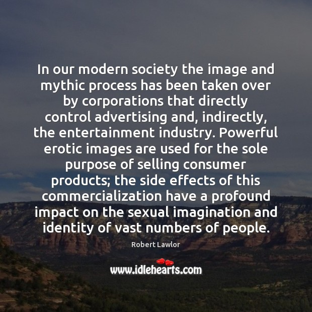 In our modern society the image and mythic process has been taken Image