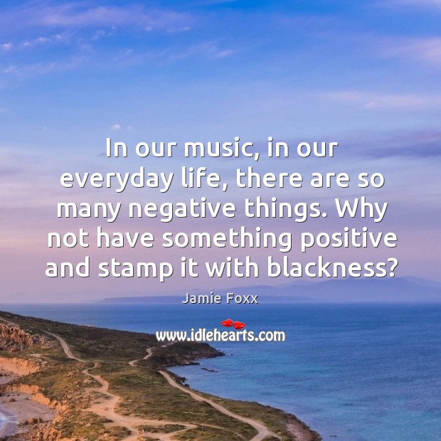 Image, In our music, in our everyday life, there are so many negative