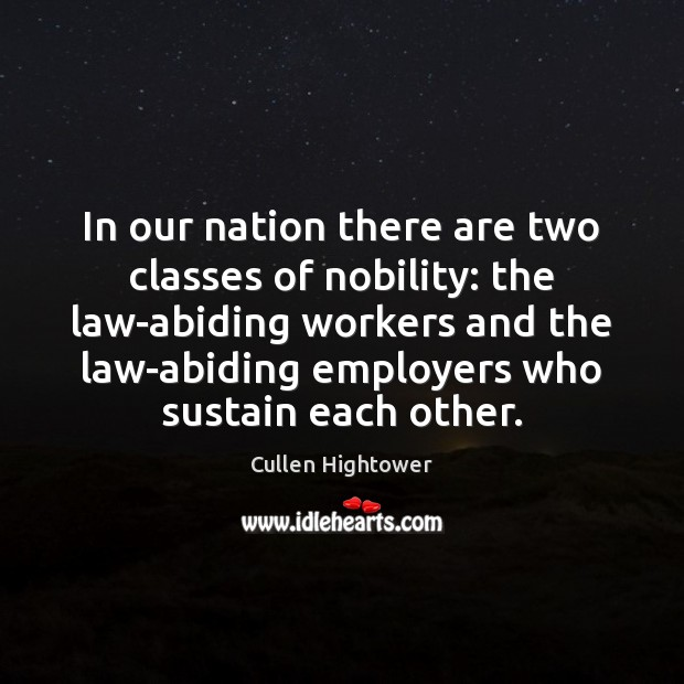 In our nation there are two classes of nobility: the law-abiding workers Image