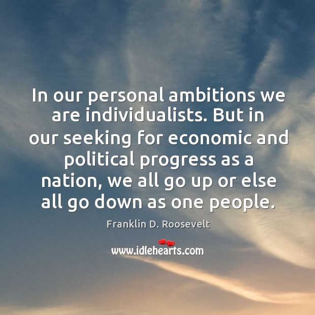 In our personal ambitions we are individualists. Image