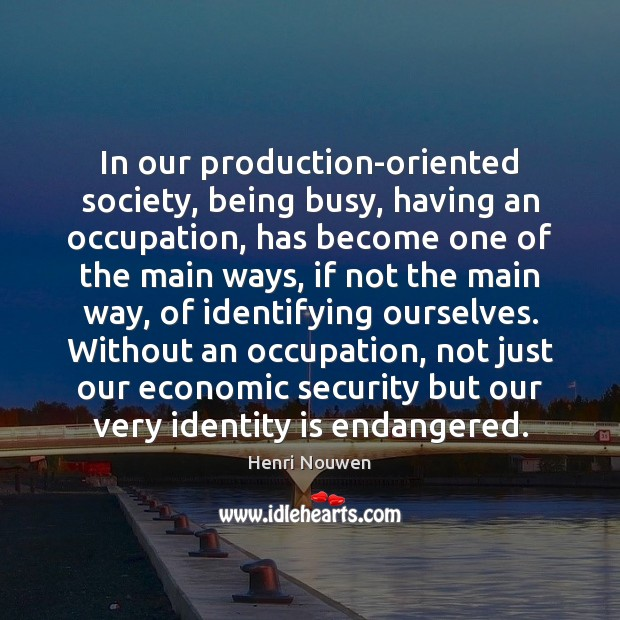 In our production-oriented society, being busy, having an occupation, has become one Image