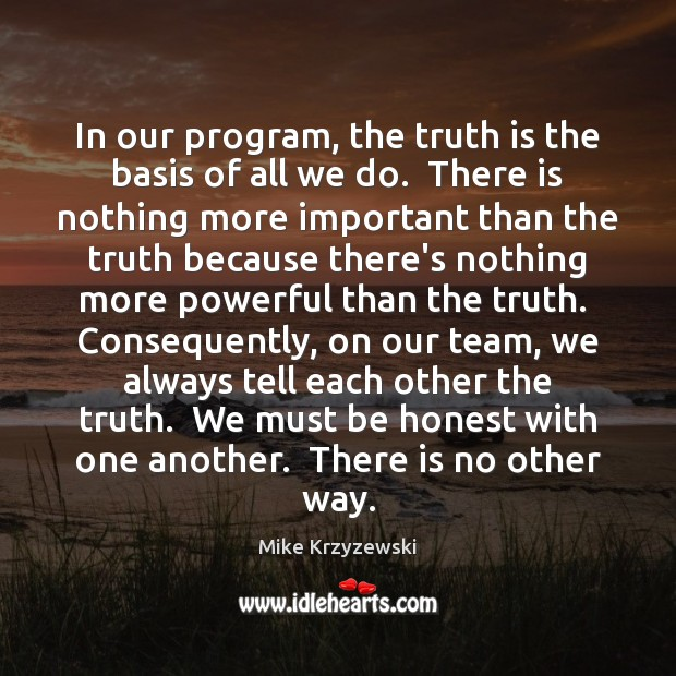 In our program, the truth is the basis of all we do. Image