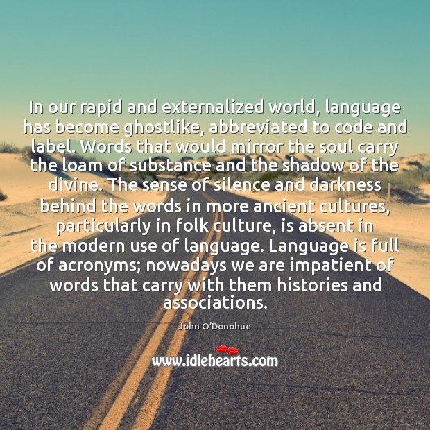 In our rapid and externalized world, language has become ghostlike, abbreviated to John O'Donohue Picture Quote