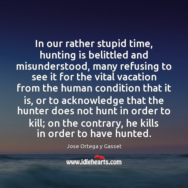 In our rather stupid time, hunting is belittled and misunderstood, many refusing Image