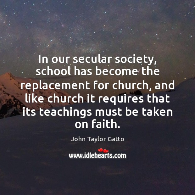 In our secular society, school has become the replacement for church, and Image