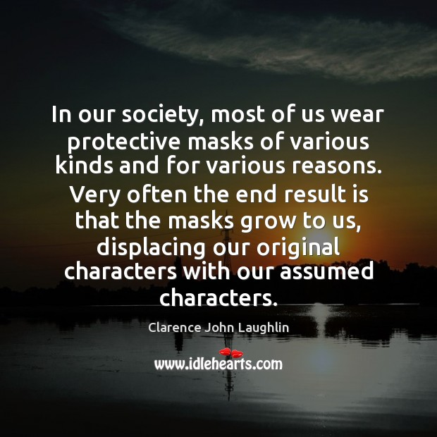 In our society, most of us wear protective masks of various kinds Image
