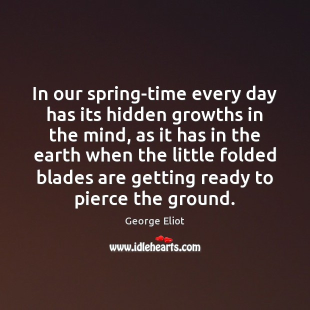 In our spring-time every day has its hidden growths in the mind, Image