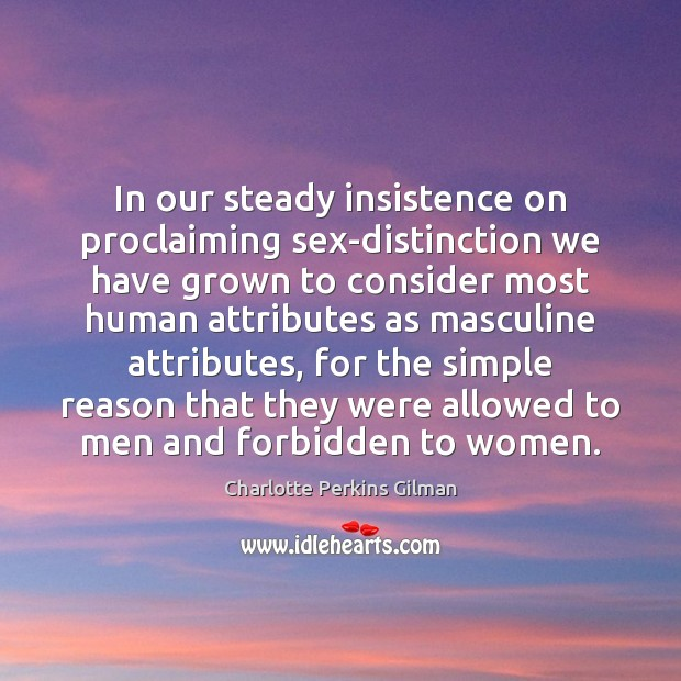 Image, In our steady insistence on proclaiming sex-distinction we have grown to consider