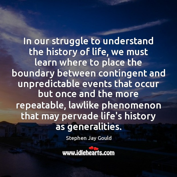 In our struggle to understand the history of life, we must learn Stephen Jay Gould Picture Quote