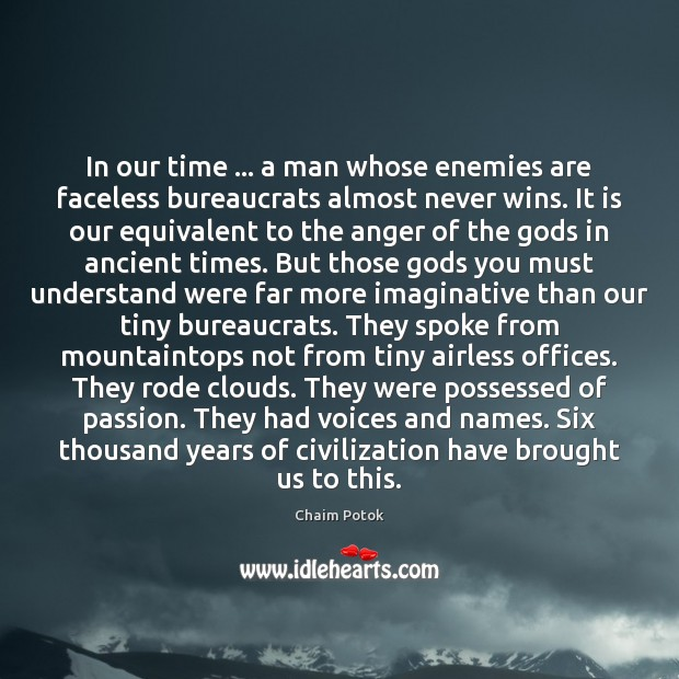 In our time … a man whose enemies are faceless bureaucrats almost never Chaim Potok Picture Quote