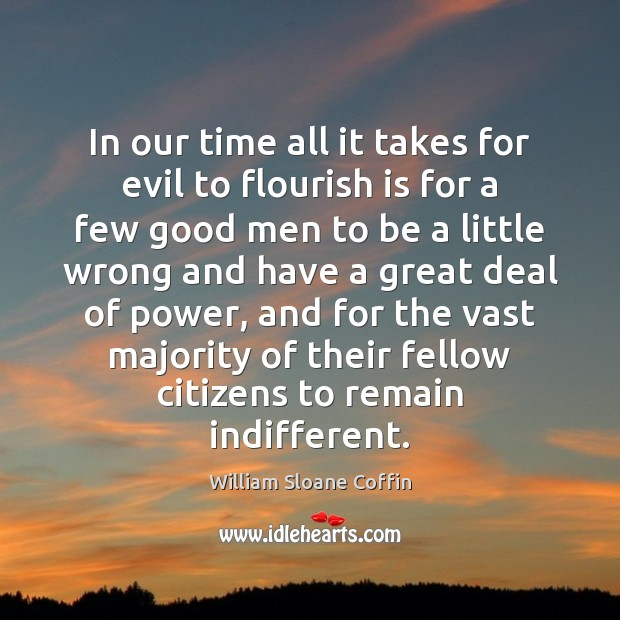 In our time all it takes for evil to flourish is for William Sloane Coffin Picture Quote