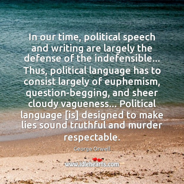 In our time, political speech and writing are largely the defense of Image