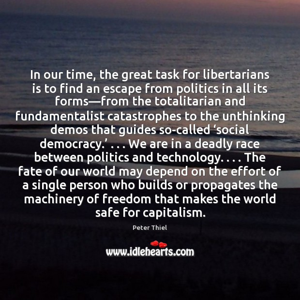In our time, the great task for libertarians is to find an Peter Thiel Picture Quote