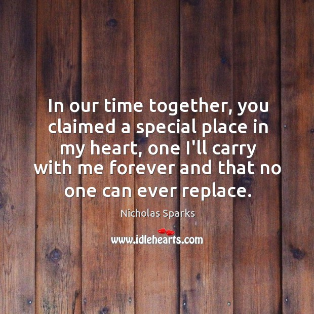 In our time together, you claimed a special place in my heart, Time Together Quotes Image