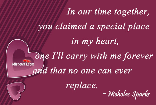 In Our Time Together, You Claimed A Special Place…