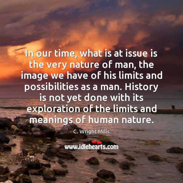 In our time, what is at issue is the very nature of C. Wright Mills Picture Quote