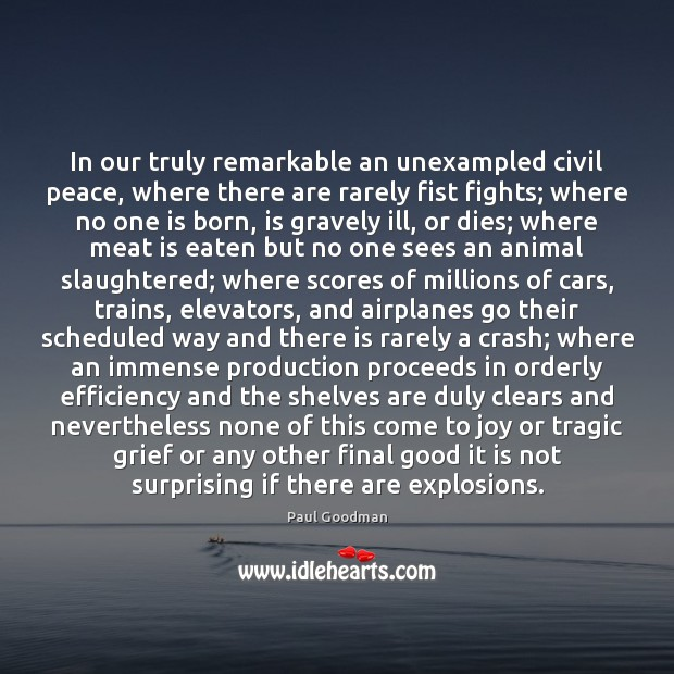 In our truly remarkable an unexampled civil peace, where there are rarely Paul Goodman Picture Quote