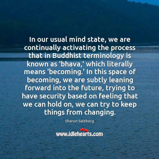 In our usual mind state, we are continually activating the process that Image