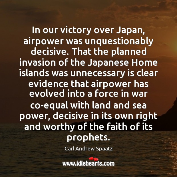 Image, In our victory over Japan, airpower was unquestionably decisive. That the planned