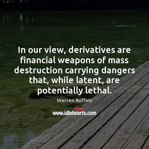 Image, In our view, derivatives are financial weapons of mass destruction carrying dangers