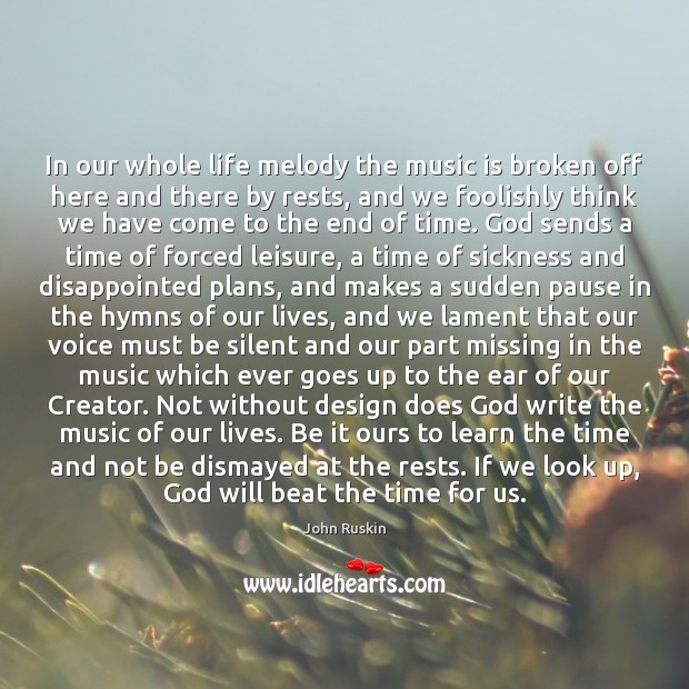 Image, Beat, Beats, Broken, Christianity, Come, Creator, Design, Disappointed, Dismayed, Doe, Does, Ear, Ears, End, End Times, Ends, Ever, Foolishly, Forced, God, Gods Will, Goes, Here, Here And There, Hymns, Ifs, Lament, Learn, Leisure, Life, Life Is, Lives, Look, Look Up, Looks, Makes, Melody, Missing, Music, Music Is, Must, Off, Our, Our Lives, Ours, Part, Pause, Pauses, Plans, Rests, Sends, Sickness, Silent, Sudden, The End, Think, Thinking, Time, Up, Us, Voice, Which, Whole, Whole Life, Will, Without, Write, Writing