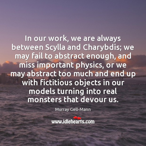 Image, In our work, we are always between Scylla and Charybdis; we may