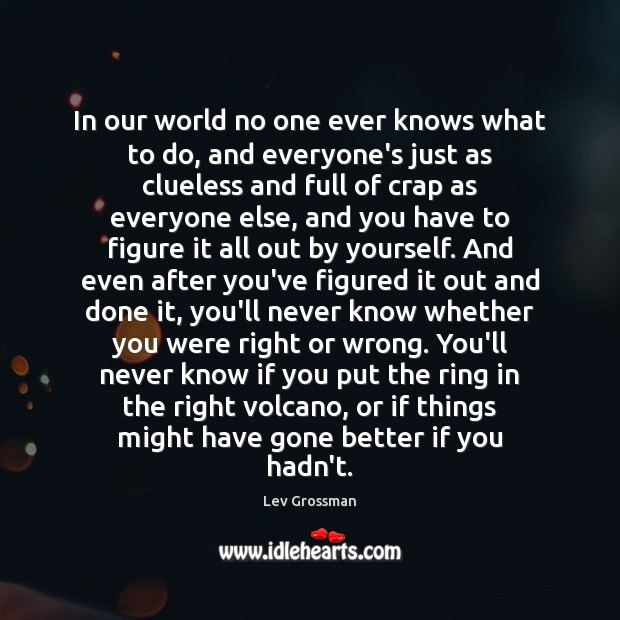 In our world no one ever knows what to do, and everyone's Image