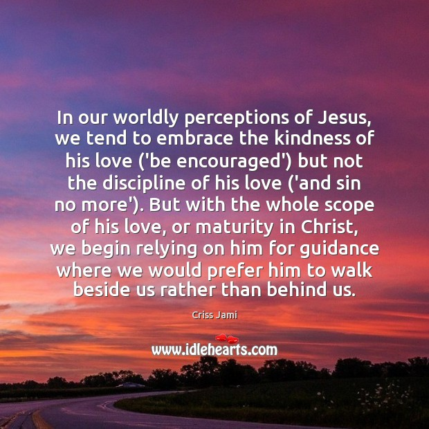 In our worldly perceptions of Jesus, we tend to embrace the kindness Image