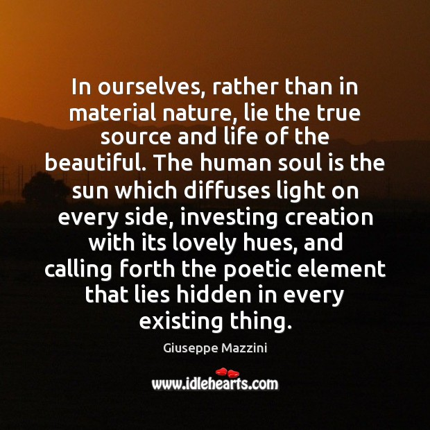 In ourselves, rather than in material nature, lie the true source and Giuseppe Mazzini Picture Quote