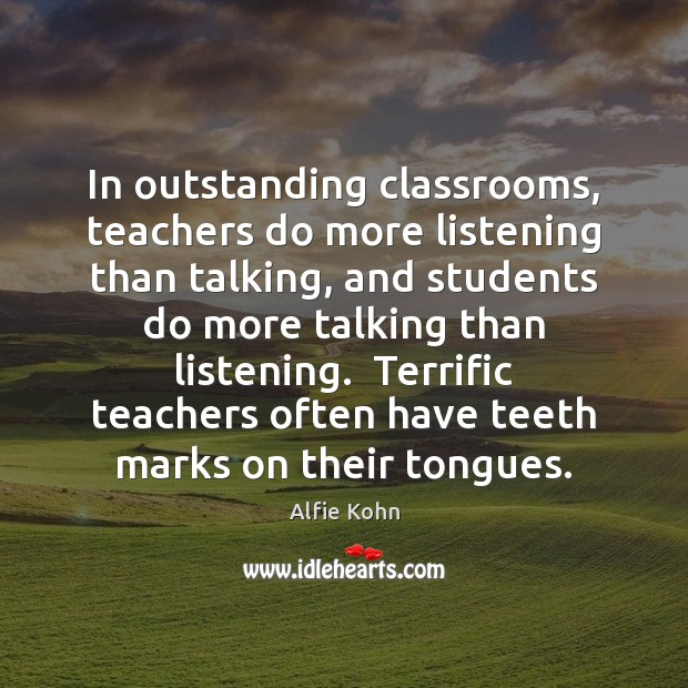 In outstanding classrooms, teachers do more listening than talking, and students do Image