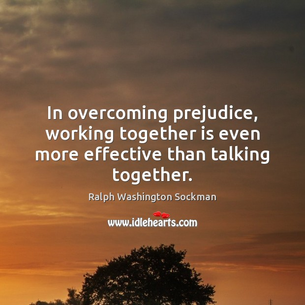 Image, In overcoming prejudice, working together is even more effective than talking together.