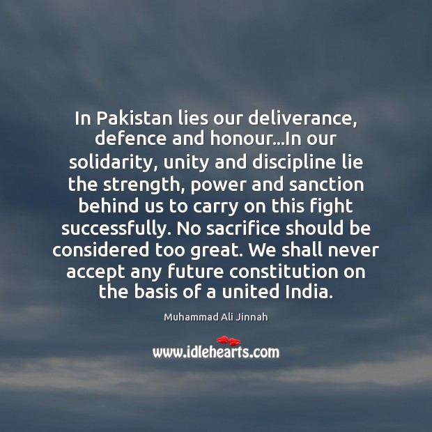 In Pakistan lies our deliverance, defence and honour…In our solidarity, unity Image
