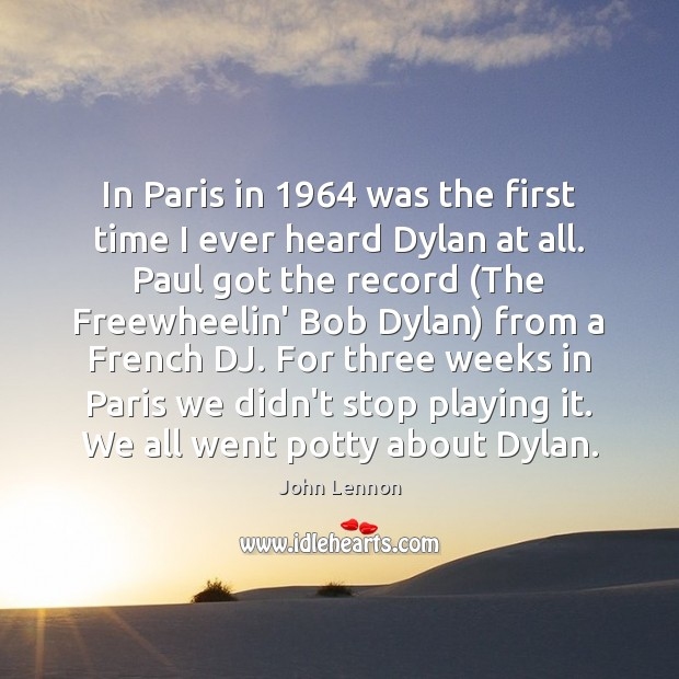 In Paris in 1964 was the first time I ever heard Dylan at Image