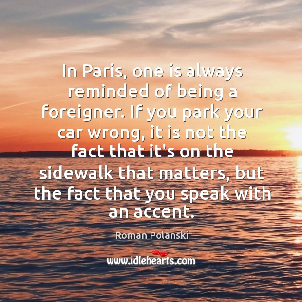 In Paris, one is always reminded of being a foreigner. If you Image