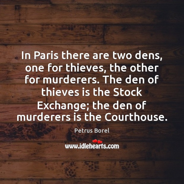 In Paris there are two dens, one for thieves, the other for Image