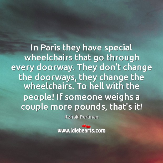 In Paris they have special wheelchairs that go through every doorway. They Image