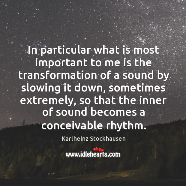 In particular what is most important to me is the transformation of a sound by slowing it down Image