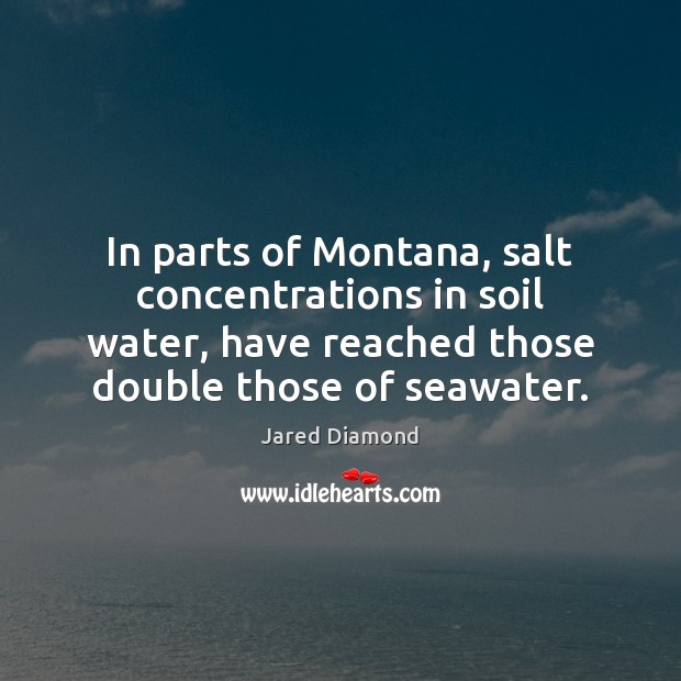 In parts of Montana, salt concentrations in soil water, have reached those Image