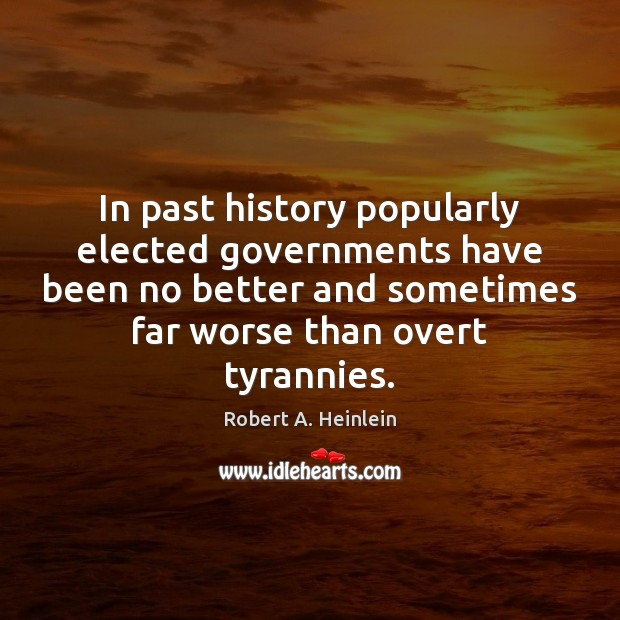 In past history popularly elected governments have been no better and sometimes Image