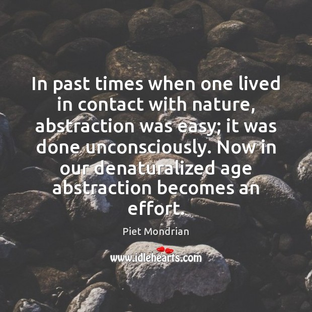 In past times when one lived in contact with nature, abstraction was Image