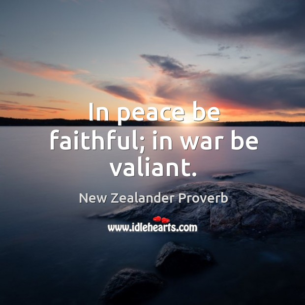 Image, In peace be faithful; in war be valiant.