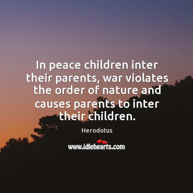 Image, In peace children inter their parents, war violates the order of nature